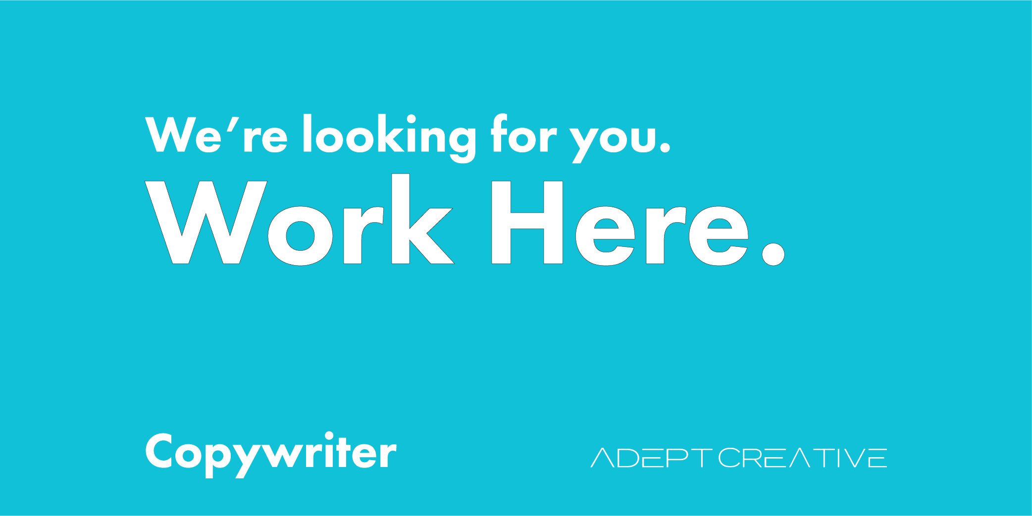 Copywriter wanted Work here at Adept Creative